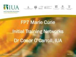 FP7 Marie Curie Initial Training Networks Dr Conor O'Carroll, IUA