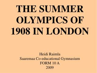 THE SUMMER OLYMPICS  OF  1908 IN LONDON
