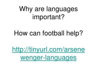 Why are languages important? How can football help? tinyurl/arsenewenger-languages