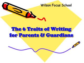 The 6 Traits of Writing   for Parents & Guardians