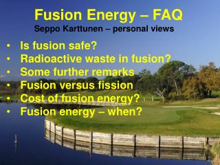 Fusion  Energy – FAQ Seppo Karttunen –  personal views