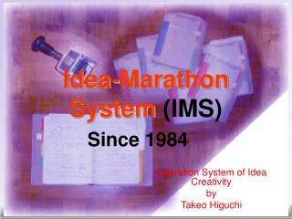 Idea-Marathon System (IMS) Since 1984