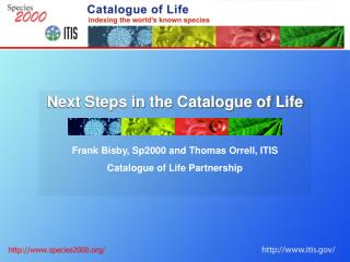 Next Steps in the Catalogue of Life Frank Bisby, Sp2000 and Thomas Orrell, ITIS