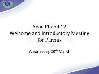 Year 11 and 12 Welcome and Introductory  Meeting for Parents