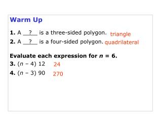 Warm Up 1. A     ?     is a three-sided polygon. 2.  A     ?     is a four-sided polygon.
