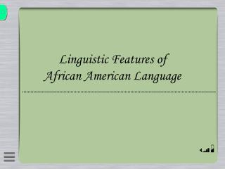 Linguistic Features of African American Language