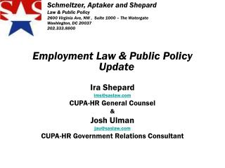 Schmeltzer, Aptaker and Shepard Law & Public Policy 2600 Virginia Ave, NW ,  Suite 1000 – The Watergate  Washingto