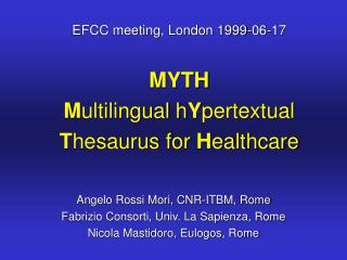 EFCC meeting, London 1999-06-17 MYTH M ultilingual h Y pertextual  T hesaurus for  H ealthcare