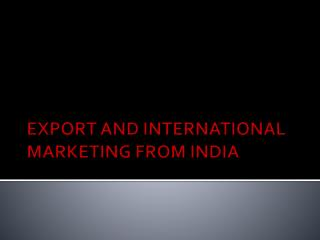 EXPORT AND INTERNATIONAL MARKETING FROM INDIA