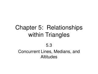 Chapter 5:  Relationships within Triangles