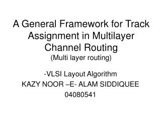 A General Framework for Track Assignment in Multilayer Channel Routing (Multi layer routing)