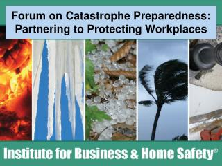 Forum on Catastrophe Preparedness: Partnering to Protecting Workplaces