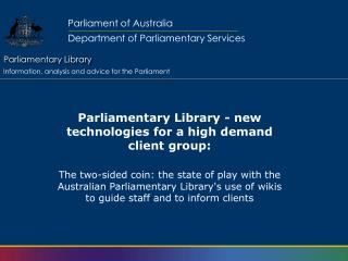 Parliamentary Library - new technologies for a high demand client group: