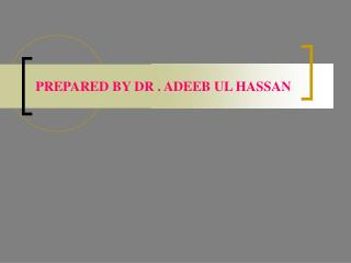 PREPARED BY DR . ADEEB UL HASSAN