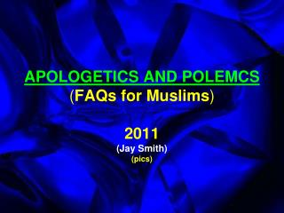 APOLOGETICS AND POLEMCS ( FAQs for Muslims ) 2011 (Jay Smith) (pics)