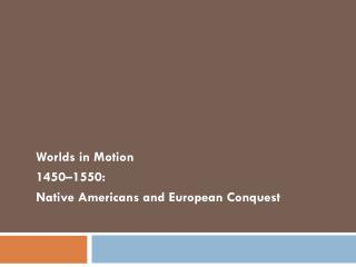 Worlds in Motion 1450–1550: Native Americans and European Conquest