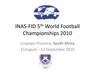 INAS-FID 5 th  World Football Championships 2010