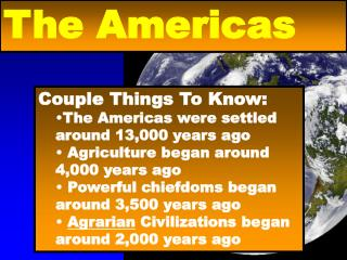 Couple Things To Know: The Americas were settled around 13,000 years ago