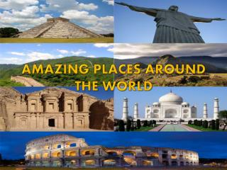 AMAZING PLACES  AROUND  THE WORLD