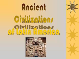Ancient Civilizations of Latin America