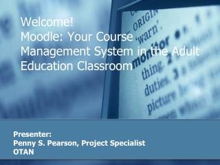Welcome!  Moodle: Your Course Management System in the Adult Education Classroom