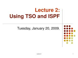 Lecture 2: Using TSO and ISPF