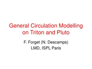 General Circulation Modelling on Triton and Pluto