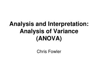 Analysis and Interpretation: Analysis of Variance (ANOVA)