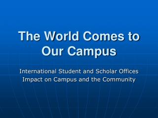 The World Comes to  Our Campus