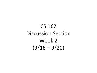 CS 162 Discussion Section Week 2 (9/16 – 9/20)