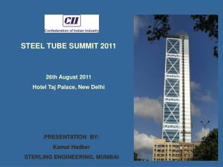 STEEL TUBE SUMMIT 2011 26th August 2011 Hotel Taj Palace, New Delhi