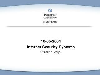 10-05-2004 Internet Security Systems Stefano Volpi