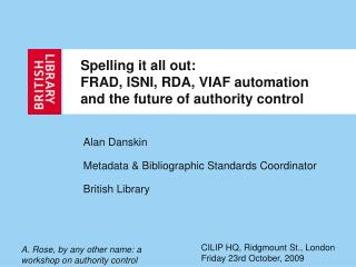 Spelling it all out: FRAD, ISNI, RDA, VIAF automation and the future of authority control