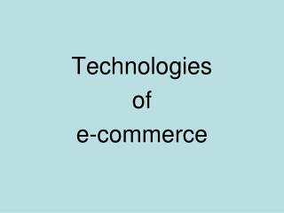 Technologies  of  e-commerce