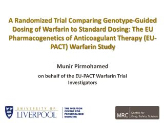 Munir Pirmohamed on behalf of the EU-PACT Warfarin Trial Investigators