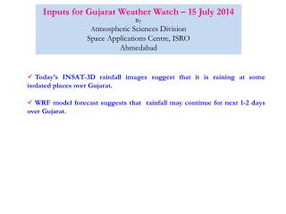 Today's INSAT-3D rainfall images suggest that it is raining at some isolated places over Gujarat.