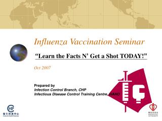 "Influenza Vaccination Seminar "" Learn the Facts N '  Get a Shot TODAY! "" Oct 2007"