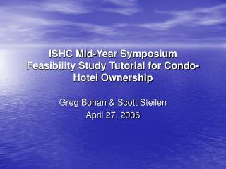 ISHC Mid-Year Symposium Feasibility Study Tutorial for Condo-Hotel Ownership