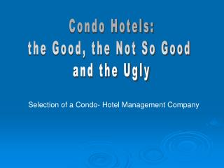 Condo Hotels: the Good, the Not So Good  and the Ugly