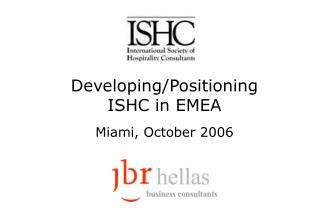 Developing/Positioning ISHC in EMEA Miami, October 2006