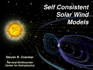 Self Consistent Solar Wind Models