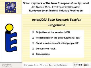 Solar Keymark – The New European Quality Label J.E. Nielsen, M.Sc., ESTIF Technical Consultant