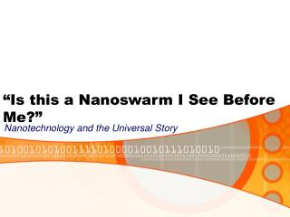 """Is this a Nanoswarm I See Before Me?"""