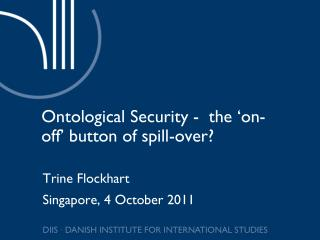 Ontological Security -  the  ' on-off '  button of spill-over?