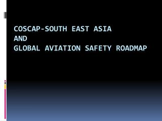COSCAP-South East Asia  and  Global Aviation Safety Roadmap