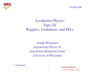 Accelerator Physics Topic IX Wigglers, Undulators, and FELs