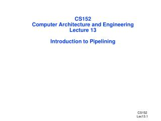 CS152 Computer Architecture and Engineering Lecture 13 Introduction to Pipelining