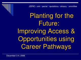 Planting for the          Future: Improving Access & Opportunities using Career Pathways