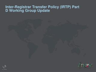 Inter-Registrar Transfer Policy (IRTP) Part D Working Group Update
