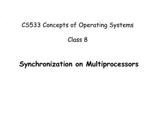 CS533 Concepts of Operating Systems Class 8